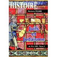 Juifs et Judaïsme - Tome II - de 70 à 1492 - Marianne Picard