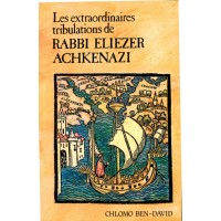 Les extraordinaires tribulations de Rabbi Eliezer Achkenazi - Chlomo Ben-David