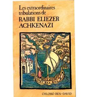 Les extraordinaires tribulations de Rabbi Eliezer Achkenazi - Chlomo Ben-David
